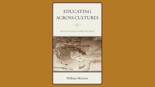 «Educating Across Cultures: Anatolia College in Turkey and Greece»